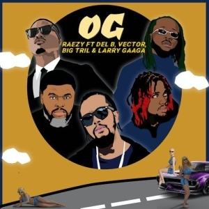 RAEZY – Og ft. Del B, Vector, Big Tril, Larry Gaaga
