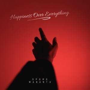 SPORO WABANTU – Happiness Over Everything