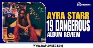 """ALBUM REVIEW: Ayra Starr - """"19 & Dangerous"""""""