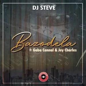 Dj Steve – Bazodela Ft. Gaba Cannal & Jey Charsle