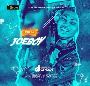 DJ OP Dot – Best Of Joeboy (Mixtape)