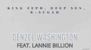 King Zeph, Deep Sen, K Sugah – Denzel Washington ft. Lannie Billion