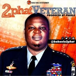 2Phat - Veteran (Prod. By Pheelz)