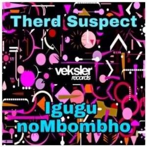 Therd Suspect – Igugu noMbombho (Afro Soul Mix)