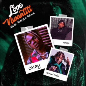 CKay ft Gemini Major & Tshego – Love Nwantiti (South African Remix)