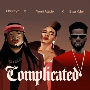 Philkeyz – Complicated Ft. Yemi Alade & Bisa Kdei