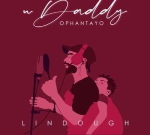 Lindough – uDaddy Ophantayo
