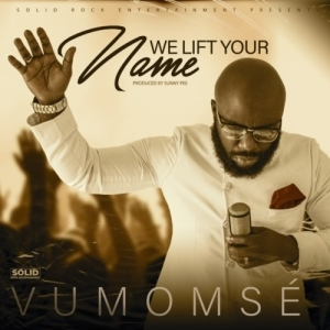 Vumomse – We Lift Your Name