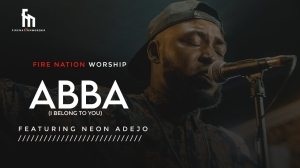 Fire Nation Worship – Abba I Belong To You ft Neon Adejo (Video)