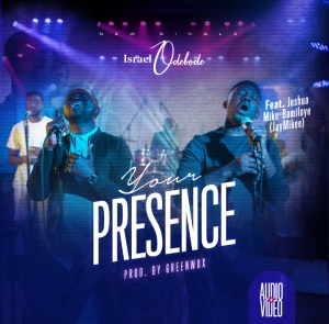 Israel Odebode – Your Presence ft. JayMikee