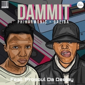 Philharmonic & Gaziba Fam – Dammit ft. ProSoul Da Deejay