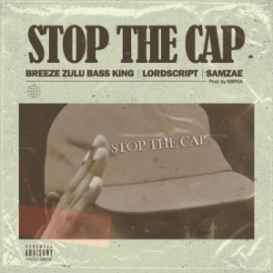 Breeze Zulu Bass King – Stop the Cap Ft. Lord Script & Samz-ae