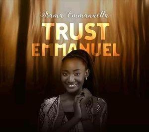 Isama Emmanuella – Trust Emmanuel