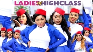 Ladies Of High Class (2020 Nollywood Movie)