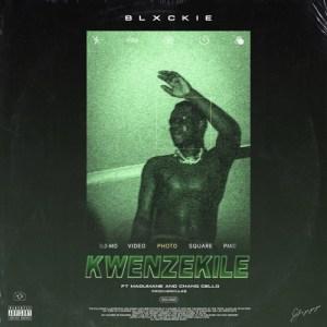 Blxckie – Kwenzekile ft. Madumane & Chang Cello