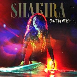 Shakira – Don't Wait Up