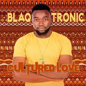 Blaq Tronic – Cultured Love EP