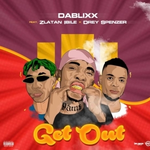 Dablixx Oosha Ft. Zlatan Ibile – Get Out