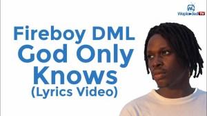 Fireboy DML - God Only Knows (Lyrics Video)