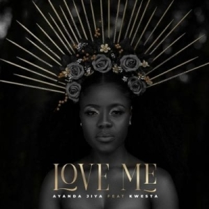 Ayanda Jiya – Love Me Ft.Kwesta