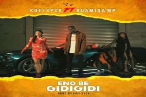 Kofi Syck – Eno Be Gidigidi ft Quamina MP