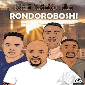 BosPianii, Taz Samboko & Julluca – Rondoroboshi