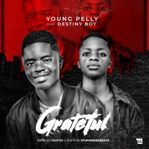 Young Pelly Ft. Destiny Boy – Grateful