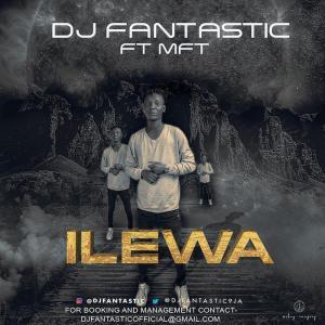 DJ Fantastic Ft. MFT – Ilewa