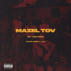 IDK Ft. A$AP Ferg – Mazel Tov