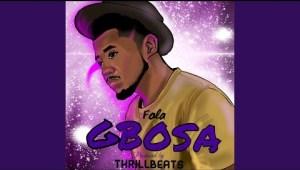 Fola – Gbosa (Prod. by Thrillbeats)