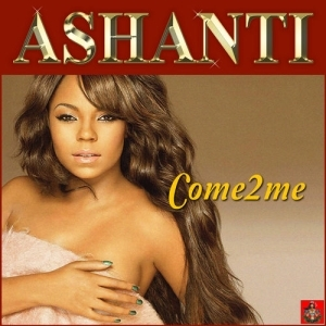 Ashanti - Come 2 Me (Album)