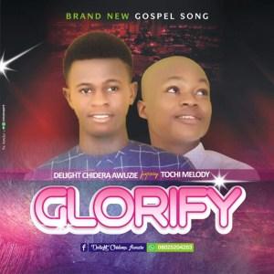 Delight Chidera – Glorify Ft. Tochi Melody