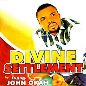 Evang. John Okah - Divine Settlement