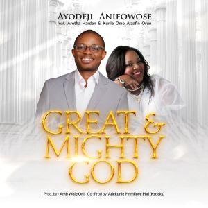 Ayodeji Anifowose – Great and Mighty God ft. Aretha Harden & Kunle Omo Alafin Orun