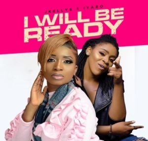 JKellys & Iyabo – I Will Be Ready
