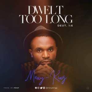 Mexy King – Dwelt Too Long