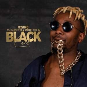 Miano – Black Card ft. Cwaka Vee, Ernest The DJ