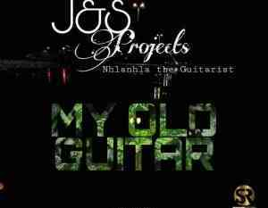J & S Projects – My Old Guitar Ft. Nhlanhla The Guitarist