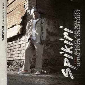 Spikiri – Tjovitjo Ft. Skhokho, Mada More, Mpho, General, Shavul, Dumzin & Lebo T (Soundtrack Remix)