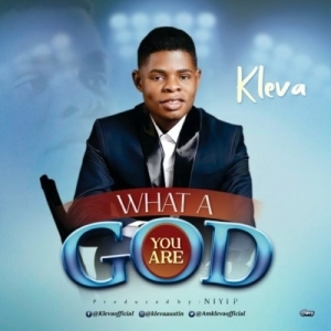 Kleva – What A God You Are