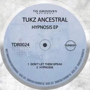 Tukz Ancestral – Don't Let Them Speak (Original Mix)