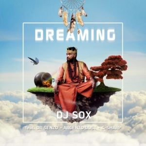 DJ SOX – Dreaming ft. Argento Dust, C Sharp & DR SENZO