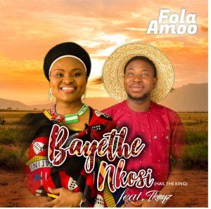 Fola Amoo – Bayethe Nkosi ft. TKeyz