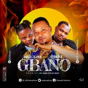 Real Love Ft. 2Tboyz – Gbano
