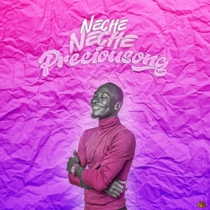 Preciousong – Neche Neche
