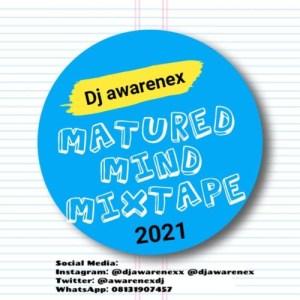 DJ Awarenex – Matured Mind Mixtape (2021)