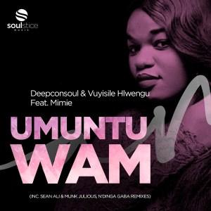 Deepconsoul &Vuyisile Hlwengu, Mimie – Umuntu Wam (Inc. Sean Ali & Munk Julious, N'Dinga Gaba Remix) (EP)