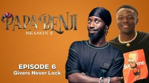 PapaBenji Season 2: EPISODE 6 (Givers Never Lack)
