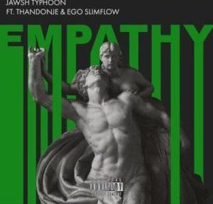 Jawsh Typhoon – Empathy ft Ego Slimflow & ThandoNje