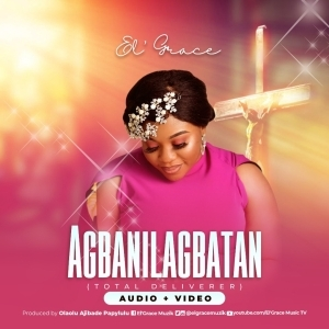 El' Grace – Agbanilagbatan (Total Deliverer) (Video)